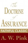 The Doctrine of Assurance (Arthur Pink Collection) - Arthur W. Pink