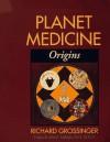 Planet Medicine: Origins, Revised Edition: Origins - Richard Grossinger