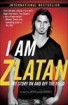 I Am Zlatan: My Story On and Off the Field - Zlatan Ibrahimović, Ruth Urbom, David Lagercrantz