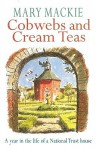 Cobwebs and Cream Teas: A Year in the Life of a National Trust House - Mary MacKie