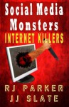 Social Media Monsters: Internet Killers - RJ Parker, JJ Slate