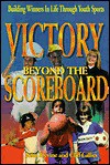 Victory Beyond the Scoreboard: Building Winners in Life Through Sports - John Devine