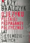 O języku polskiej propagandy politycznej lat siedemdziesiątych - Jerzy Bralczyk