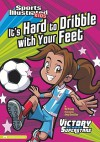 It's Hard to Dribble with Your Feet - Val Priebe, Jorge Santillan
