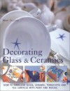 Decorating Glass & Ceramics: How to Embellish Glass, Ceramic, Terracotta and Tile Surfaces with Paint and Mosaic - Mary Fellows