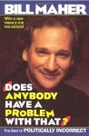 Does Anybody Have a Problem With That?: The Best of Politically Incorrect - Bill Maher