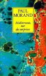 Mediterranee, Mer Des Surprises - Paul Morand, Olivier Frebourg