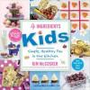 4 Ingredients Kids: Simple, Healthy Fun in the Kitchen - Kim McCosker, Rachael Bermingham