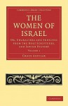 The Women of Israel: Volume 1: Or, Characters and Sketches from the Holy Scriptures, and Jewish History - Grace Aguilar