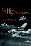Fly High/Fly Low - Floyd A. Peede Jr.
