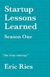 Startup Lessons Learned: Season One 2008 - 2009 - Eric Ries