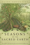 Seasons of the Sacred Earth: Following the Old Ways on an Enchanted Homestead - Cliff Seruntine
