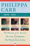 The Daughters of England, Volumes One Through Three: The Miracle at St. Bruno's, The Lion Triumphant, and The Witch from the Sea - Philippa Carr
