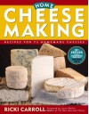 Home Cheese Making: Recipes for 75 Homemade Cheeses - Ricki Carroll, Laura Werlin