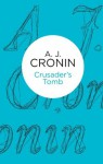 Crusader's Tomb - A.J. Cronin
