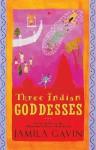 Three Indian Goddesses: The Stories of Kali, Sita/Lakshmi and Durga - Jamila Gavin