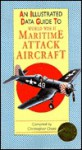 An Illustrated Data Guide to World War II Maritime Attack Aircraft (Illustrated Data Guides) - Christopher Chant