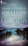 An Immoveable Solitude - S.A. McAuley