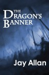 The Dragon's Banner - Jay Allan