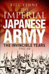 The Imperial Japanese Army: The Invincible Years 1941-44 - Bill Yenne