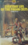 Everyday Life Of The Pagan Celts - Anne Ross