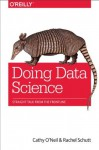 Doing Data Science: Straight Talk from the Frontline - Cathy O'Neil, Rachel Schutt
