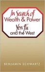 In Search of Wealth and Power: Yen Fu and the West - Benjamin I. Schwartz