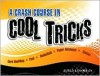 Crash Course in Cool Tricks - Ed Riley, Dan Morgan