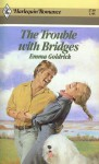 The Trouble with Bridges - Emma Goldrick