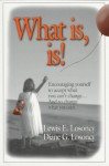 What Is, Is!: Encouraging Yourself to Accept What You Won't Change and Change What You Won't Accept (St Lucie) - Lewis E. Losoncy