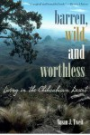 Barren, Wild, and Worthless: Living in the Chihuahuan Desert - Susan J. Tweit