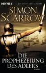 Die Prophezeiung des Adlers: Die Rom-Serie 6 (German Edition) - Simon Scarrow, Barbara Ostrop