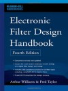 Electronic Filter Design Handbook, Fourth Edition (McGraw-Hill Handbooks) - Arthur Williams, Fred J. Taylor