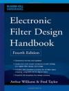 Electronic Filter Design Handbook, Fourth Edition (McGraw-Hill Handbooks) - Arthur Williams, Fred J. Taylor