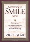 Something to Smile About: Encouragement and Inspiration for Life's Ups and Downs - Zig Ziglar