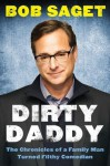 Dirty Daddy: The Chronicles of a Family Man Turned Filthy Comedian - Bob Saget