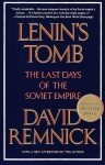 Lenin's Tomb: Last Days of the Soviet Empire - David Remnick