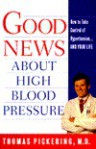Good News about Hgih Blood Pressure: How to Take Control of Hypertension---And Your Life - Thomas Pickering