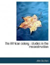 The African Colony: Studies in the Reconstruction - John Buchan