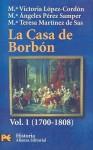 La casa de Borbon/ The Bourbon House: Familia, Corte Y Politica, 1700-1808 / Family, Court and Politics, 1700-1808 - Maria Victoria Lopez-Cordon