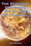The Spiritual Guidebook for an Age of Upheaval - Tom Payne