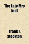 The Late Mrs Null - Frank R. Stockton