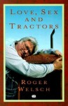 Love, Sex and Tractors - Roger Welsch