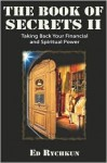The Book of Secrets II: Taking Back Your Financial and Spiritual Power - Ed Rychkun
