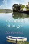 A Cornish Stranger - Liz Fenwick