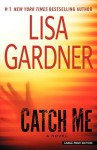Catch Me (Detective D.D. Warren Novels) - Lisa Gardner