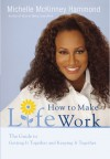 How to Make Life Work: The Guide to Getting It Together and Keeping It Together - Michelle McKinney Hammond