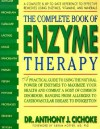 The Complete Book of Enzyme Therapy: A Complete and Up-to-Date Reference to Effective Remedies - Anthony J. Cichoke