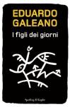 I figli dei giorni (Italian Edition) - Eduardo Galeano