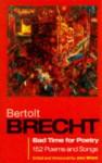 Bad Time for Poetry: 152 Poems and Songs - Bertolt Brecht, John Willett